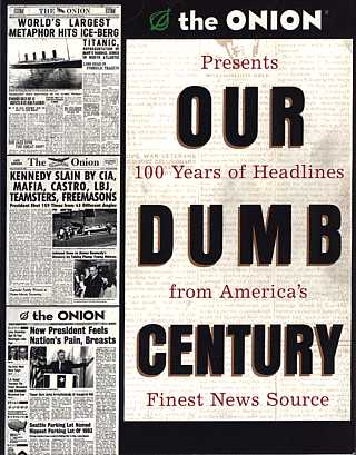 Cover of Our Dumb Century's American edition. (Visit amazon.co.uk to see the redesign done for us Brits.)