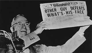 'Correction: On its Nov 3 front page, The Onion erroneously reported that the Other Guy had defeated What's-His-Face in the 1948 presidential election. In fact, What's-His-Face defeated the Other Guy. The Onion regrets the error.'